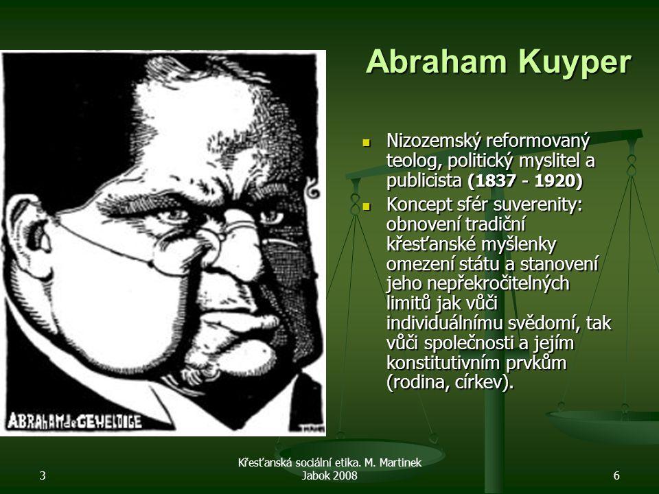 3 Křesťanská sociální etika. M. Martinek Jabok 20086 Abraham Kuyper Nizozemský reformovaný teolog, politický myslitel a publicista (1837 - 1920) Konce