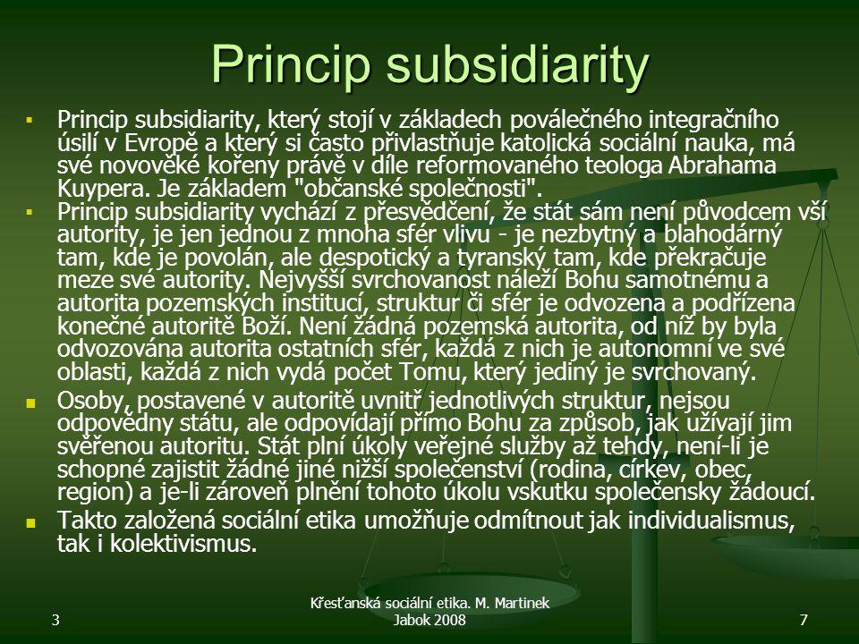 3 Křesťanská sociální etika. M. Martinek Jabok 20087 Princip subsidiarity ▪ ▪Princip subsidiarity, který stojí v základech poválečného integračního ús