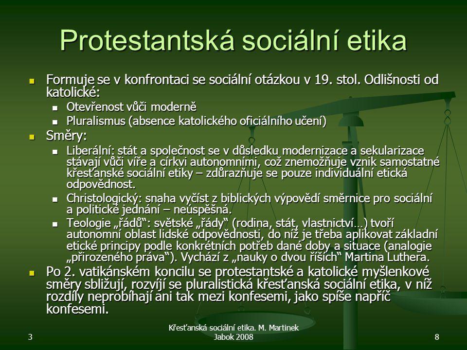 3 Křesťanská sociální etika. M. Martinek Jabok 20088 Protestantská sociální etika Formuje se v konfrontaci se sociální otázkou v 19. stol. Odlišnosti