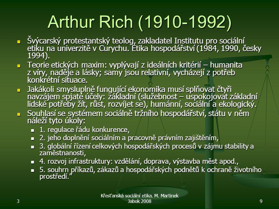 3 Křesťanská sociální etika. M. Martinek Jabok 20089 Arthur Rich (1910-1992) Švýcarský protestantský teolog, zakladatel Institutu pro sociální etiku n