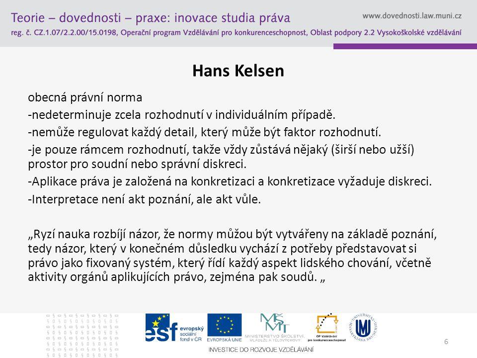 6 Hans Kelsen obecná právní norma -nedeterminuje zcela rozhodnutí v individuálním případě. -nemůže regulovat každý detail, který může být faktor rozho