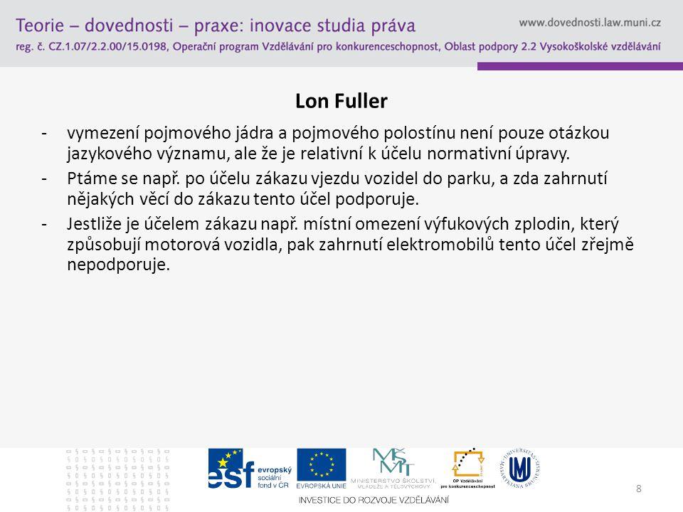 8 Lon Fuller -vymezení pojmového jádra a pojmového polostínu není pouze otázkou jazykového významu, ale že je relativní k účelu normativní úpravy. -Pt