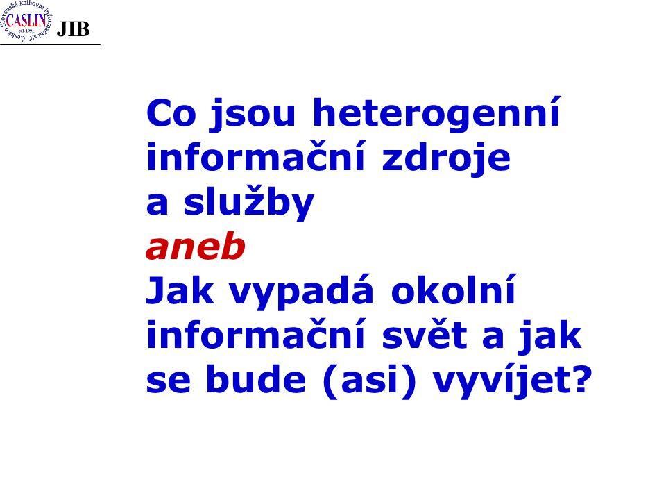 JIB Co jsou heterogenní informační zdroje a služby aneb Jak vypadá okolní informační svět a jak se bude (asi) vyvíjet?
