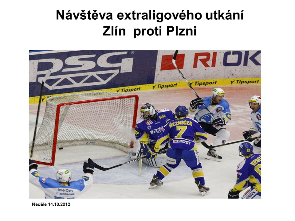 Návštěva extraligového utkání Zlín proti Plzni Neděle 14.10.2012