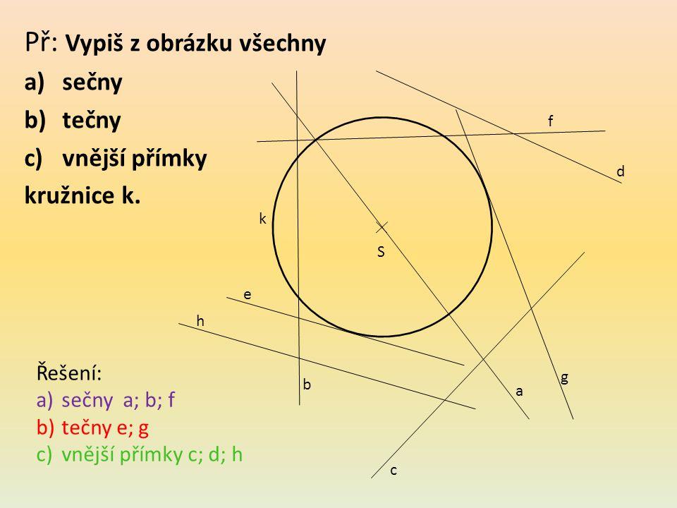 Př: Zapiš podle obrázku, jestli je vzdálenost a)přímky a b)přímky b c)přímky c od bodu S menší, větší nebo rovna poloměru kružnice k.