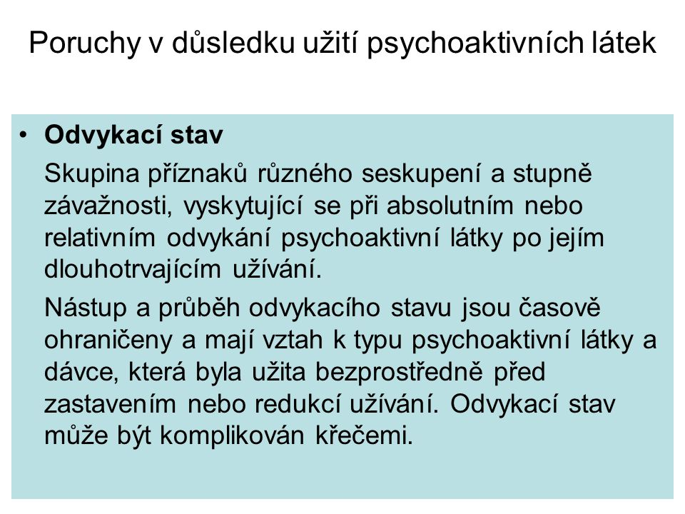 Poruchy v důsledku užití psychoaktivních látek Odvykací stav Skupina příznaků různého seskupení a stupně závažnosti' vyskytující se při absolutním neb
