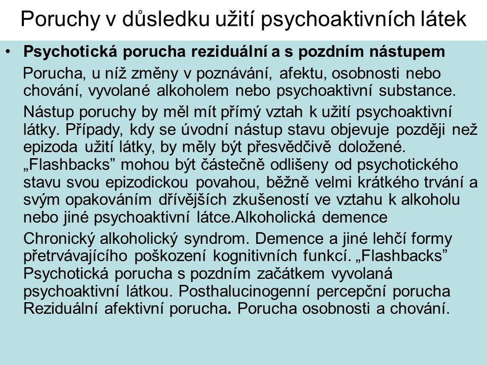 Poruchy v důsledku užití psychoaktivních látek Psychotická porucha reziduální a s pozdním nástupem Porucha' u níž změny v poznávání' afektu' osobnosti nebo chování' vyvolané alkoholem nebo psychoaktivní substance.