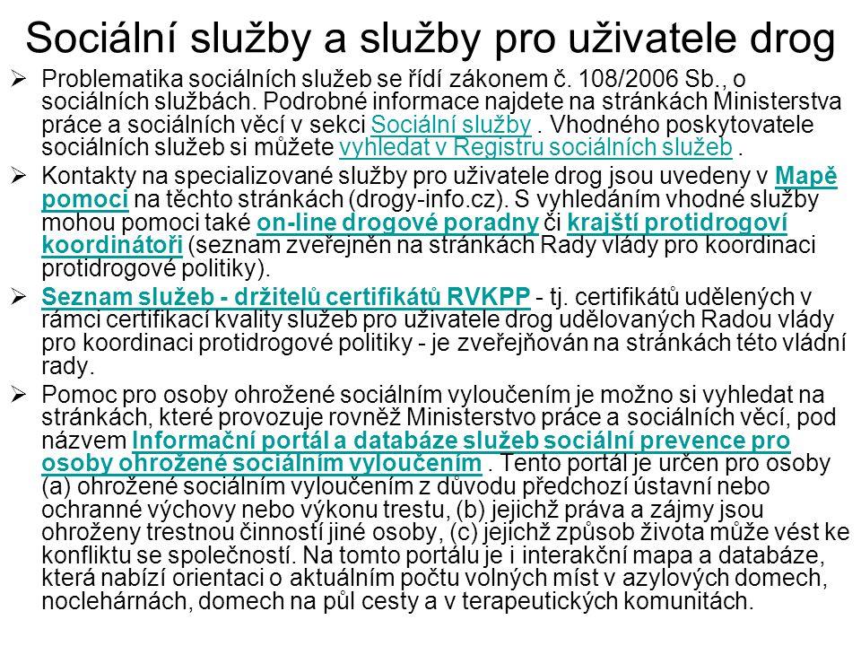 Sociální služby a služby pro uživatele drog  Problematika sociálních služeb se řídí zákonem č.