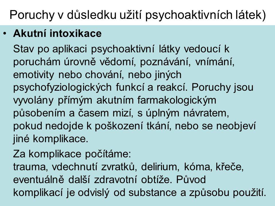 Poruchy v důsledku užití psychoaktivních látek) Akutní intoxikace Stav po aplikaci psychoaktivní látky vedoucí k poruchám úrovně vědomí' poznávání, vnímání' emotivity nebo chování' nebo jiných psychofyziologických funkcí a reakcí.