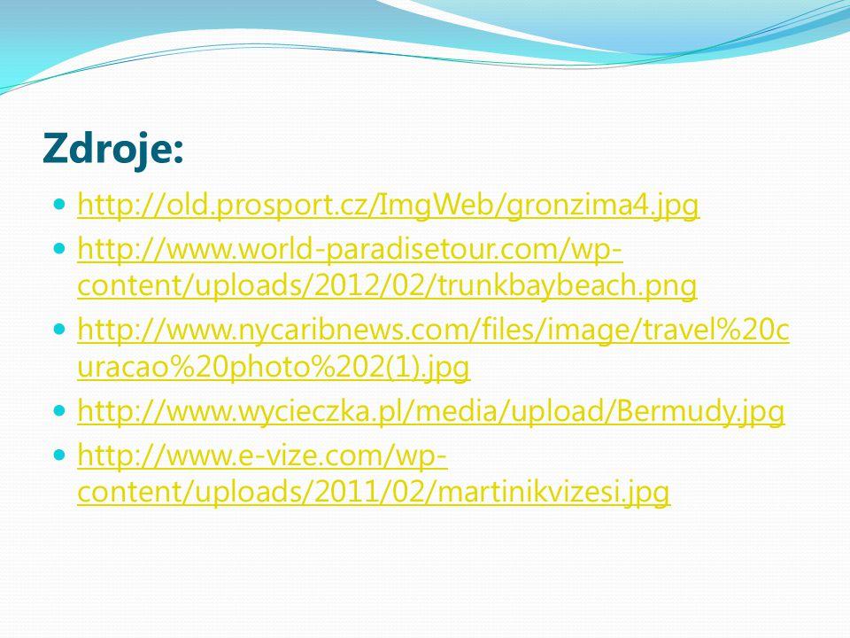 Zdroje: http://old.prosport.cz/ImgWeb/gronzima4.jpg http://www.world-paradisetour.com/wp- content/uploads/2012/02/trunkbaybeach.png http://www.world-paradisetour.com/wp- content/uploads/2012/02/trunkbaybeach.png http://www.nycaribnews.com/files/image/travel%20c uracao%20photo%202(1).jpg http://www.nycaribnews.com/files/image/travel%20c uracao%20photo%202(1).jpg http://www.wycieczka.pl/media/upload/Bermudy.jpg http://www.e-vize.com/wp- content/uploads/2011/02/martinikvizesi.jpg http://www.e-vize.com/wp- content/uploads/2011/02/martinikvizesi.jpg