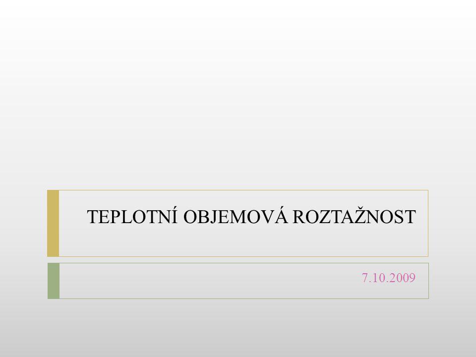 TEPLOTNÍ OBJEMOVÁ ROZTAŽNOST 7.10.2009