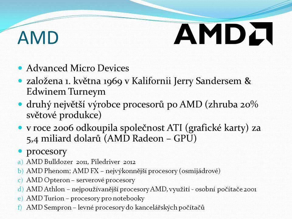 AMD Advanced Micro Devices založena 1. května 1969 v Kalifornii Jerry Sandersem & Edwinem Turneym druhý největší výrobce procesorů po AMD (zhruba 20%
