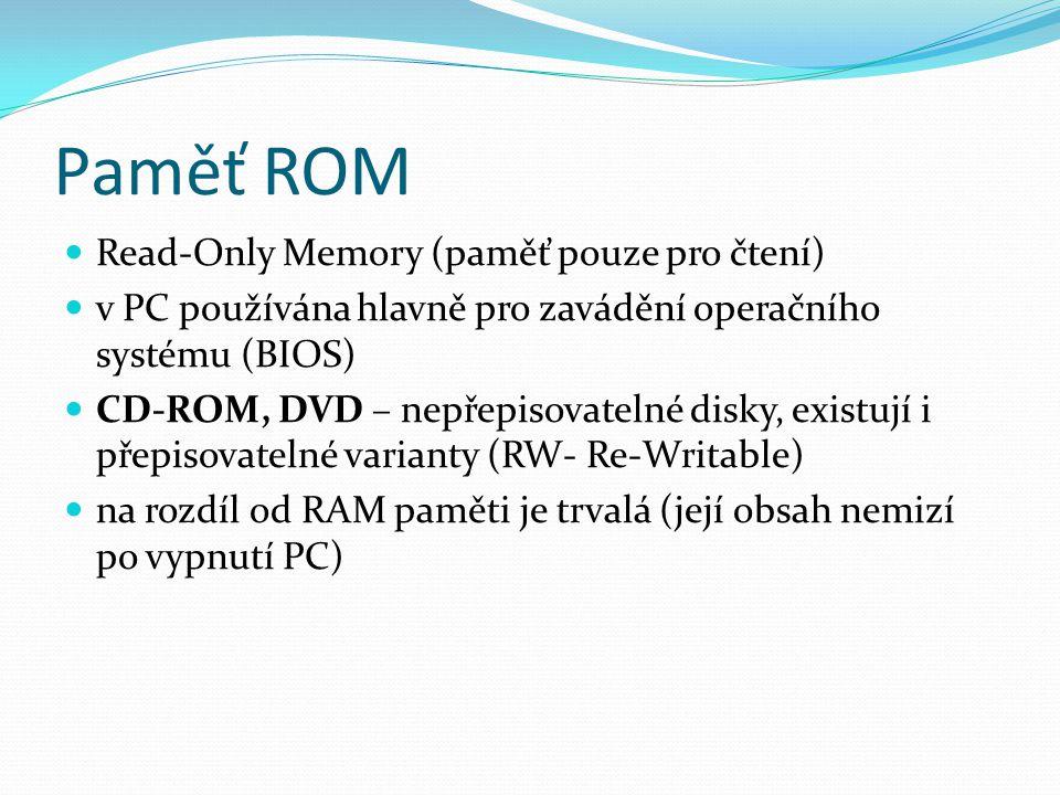 Paměť ROM Read-Only Memory (paměť pouze pro čtení) v PC používána hlavně pro zavádění operačního systému (BIOS) CD-ROM, DVD – nepřepisovatelné disky,