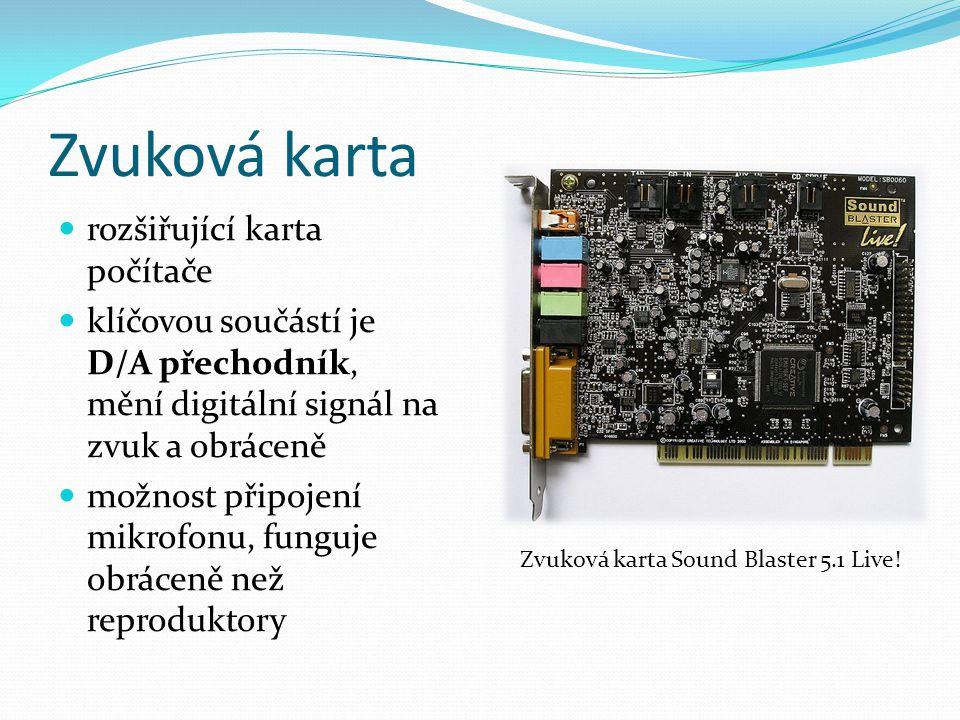 Zvuková karta rozšiřující karta počítače klíčovou součástí je D/A přechodník, mění digitální signál na zvuk a obráceně možnost připojení mikrofonu, funguje obráceně než reproduktory Zvuková karta Sound Blaster 5.1 Live!