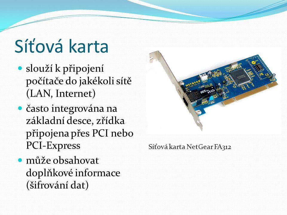 Síťová karta slouží k připojení počítače do jakékoli sítě (LAN, Internet) často integrována na základní desce, zřídka připojena přes PCI nebo PCI-Expr