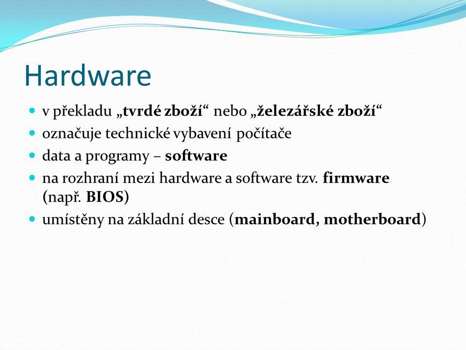 """Hardware v překladu """"tvrdé zboží"""" nebo """"železářské zboží"""" označuje technické vybavení počítače data a programy – software na rozhraní mezi hardware a"""