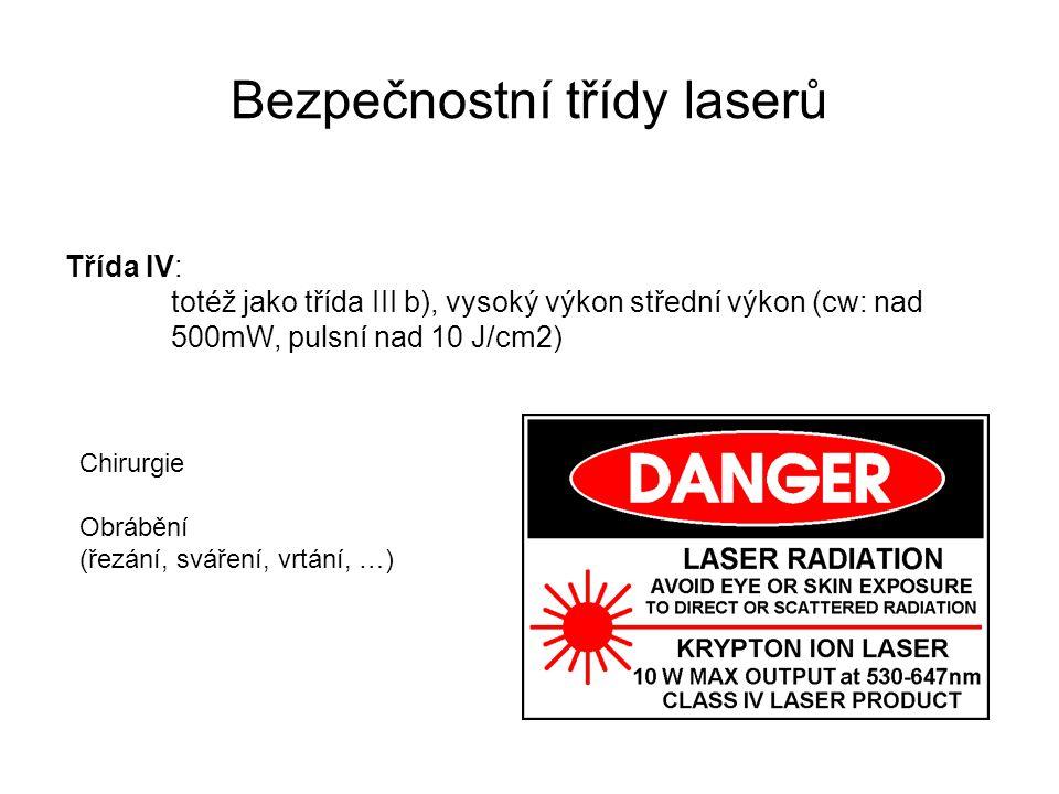 Bezpečnostní třídy laserů Třída IV: totéž jako třída III b), vysoký výkon střední výkon (cw: nad 500mW, pulsní nad 10 J/cm2) Chirurgie Obrábění (řezán