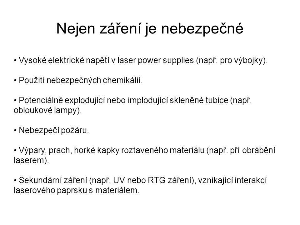 Nejen záření je nebezpečné Vysoké elektrické napětí v laser power supplies (např. pro výbojky). Použití nebezpečných chemikálií. Potenciálně explodují