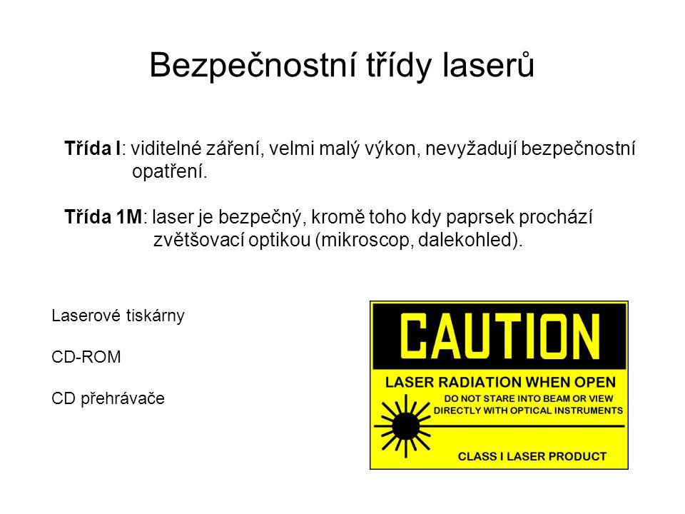Bezpečnostní třídy laserů Třída II: kontinuální laser, viditelné záření, nízký výkon (méně než 1 mW) přímý pohled do zdroje možný, oko ochrání mrkací reflex Laserová ukazovátka Geodetické lasery (vyměřování)
