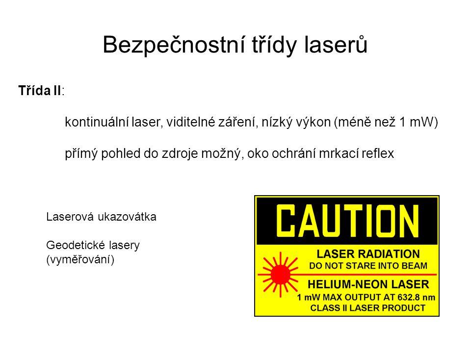 Bezpečnostní třídy laserů Třída II: kontinuální laser, viditelné záření, nízký výkon (méně než 1 mW) přímý pohled do zdroje možný, oko ochrání mrkací