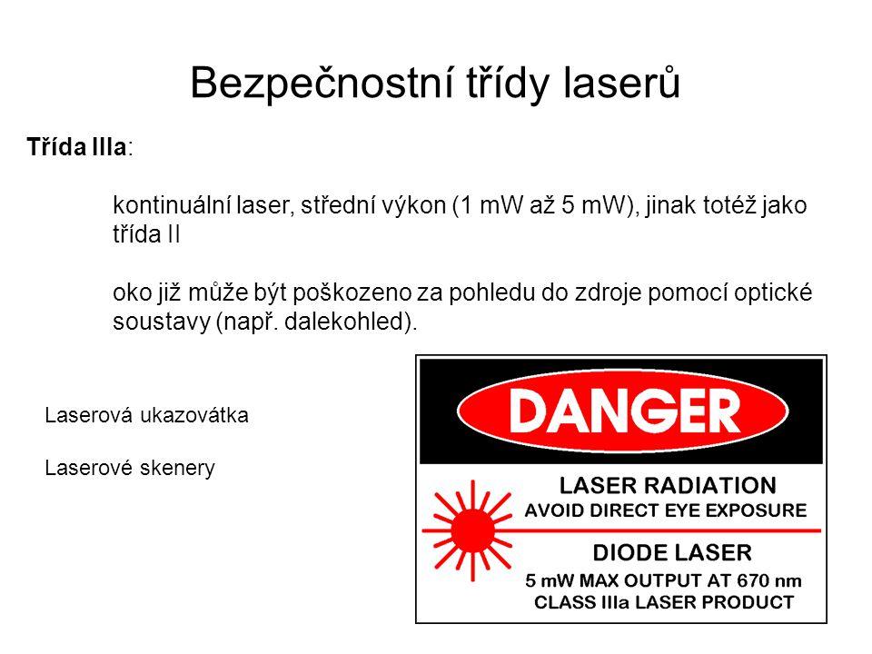 Bezpečnostní třídy laserů Třída IIIb: IR a VIS lasery, střední výkon (cw: 5 - 500mW, pulsní 10 J/cm 2 ) nebezpečí poškození oka, nutno používat ochranné pomůcky (i při pozorování odrazu).