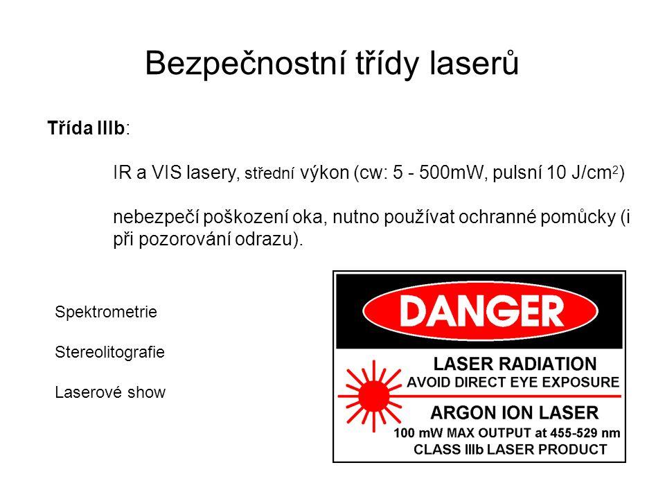 Bezpečnostní třídy laserů Třída IIIb: IR a VIS lasery, střední výkon (cw: 5 - 500mW, pulsní 10 J/cm 2 ) nebezpečí poškození oka, nutno používat ochran