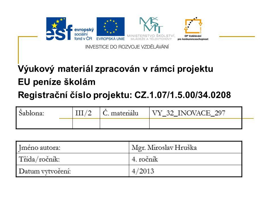 Výukový materiál zpracován v rámci projektu EU peníze školám Registrační číslo projektu: CZ.1.07/1.5.00/34.0208Šablona:III/2 Č.