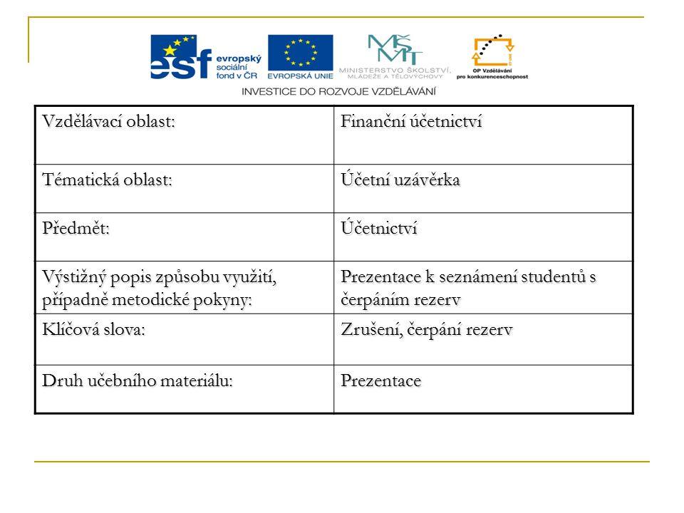Vzdělávací oblast: Finanční účetnictví Tématická oblast: Účetní uzávěrka Předmět:Účetnictví Výstižný popis způsobu využití, případně metodické pokyny: