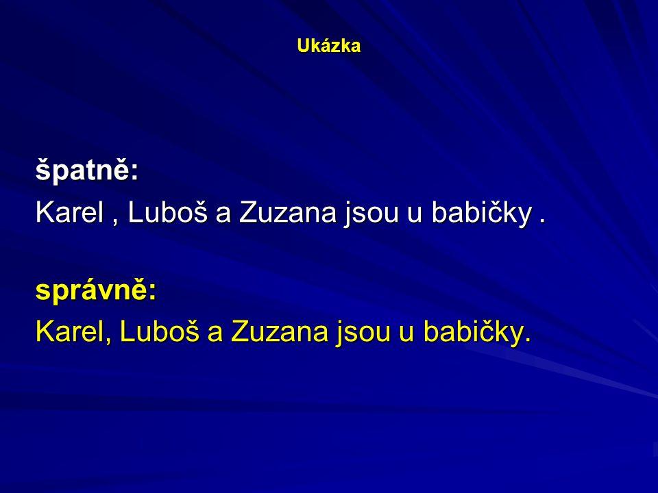 Ukázka špatně: Karel, Luboš a Zuzana jsou u babičky. správně:
