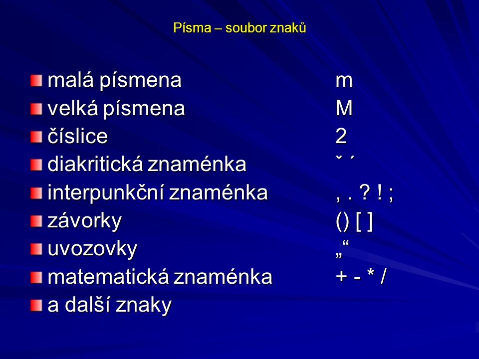 """Písma – soubor znaků malá písmenam velká písmenaM číslice2 diakritická znaménkaˇ ´ interpunkční znaménka,. ? ! ; závorky() [ ] uvozovky"""""""" matematická"""