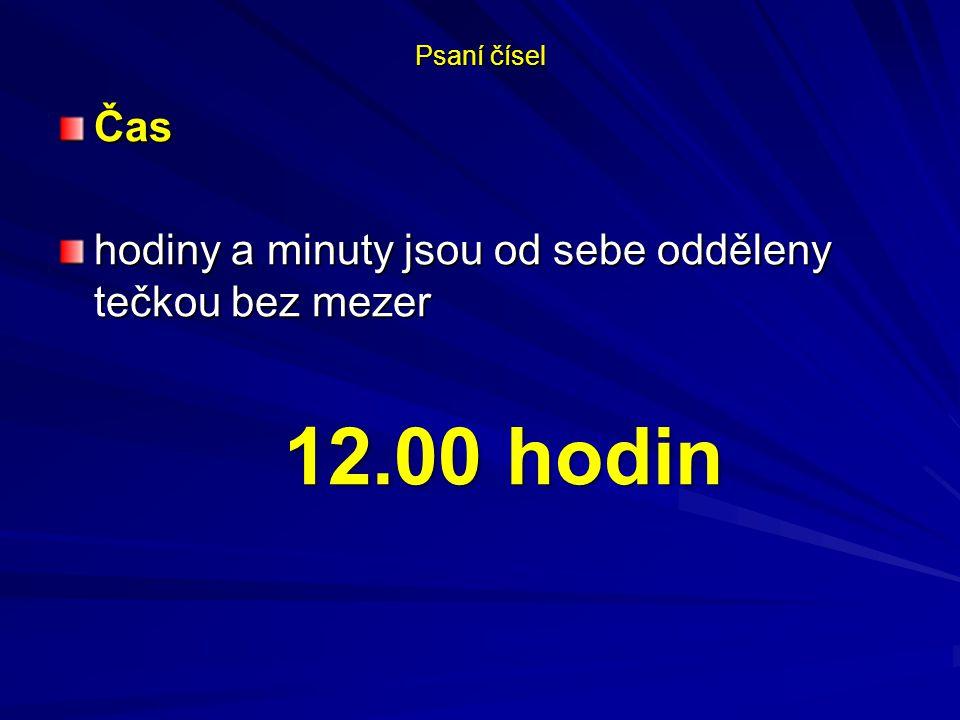 Psaní čísel Čas hodiny a minuty jsou od sebe odděleny tečkou bez mezer 12.00 hodin