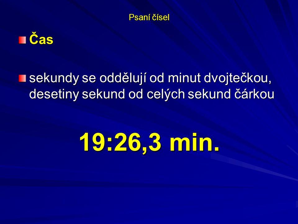 Psaní čísel Čas sekundy se oddělují od minut dvojtečkou, desetiny sekund od celých sekund čárkou 19:26,3 min.