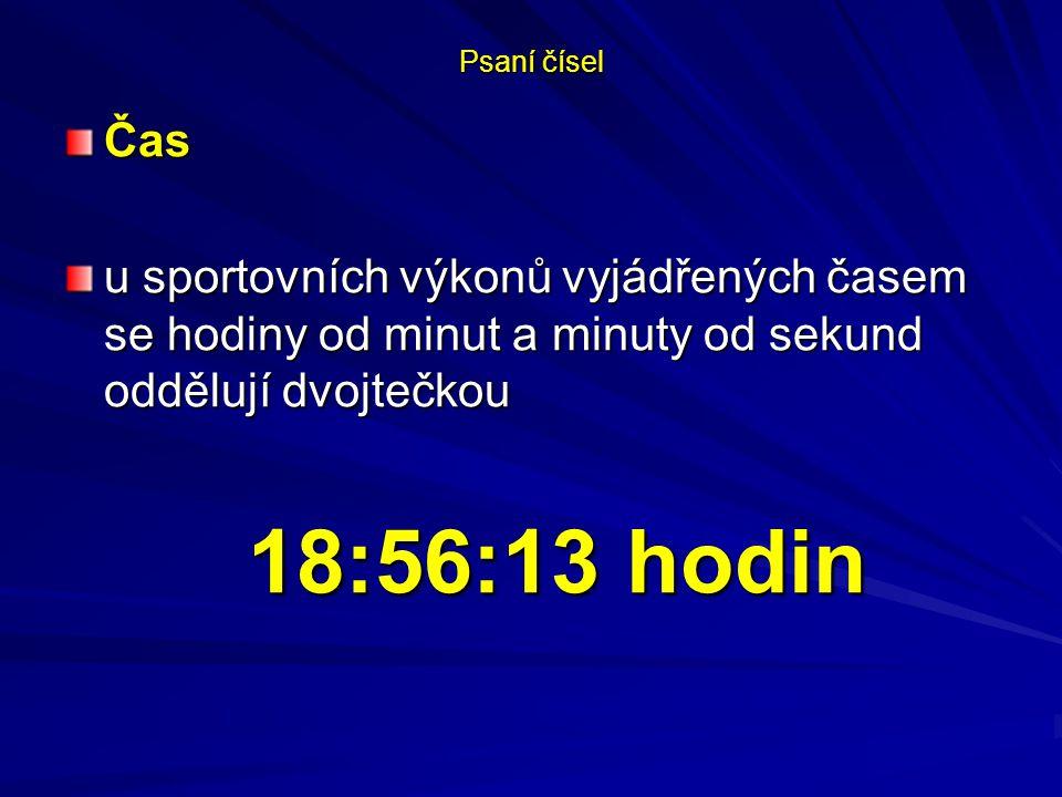 Psaní čísel Čas u sportovních výkonů vyjádřených časem se hodiny od minut a minuty od sekund oddělují dvojtečkou 18:56:13 hodin