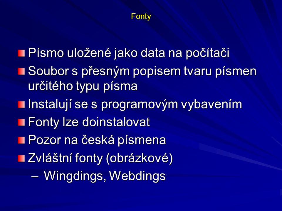 Fonty Písmo uložené jako data na počítači Soubor s přesným popisem tvaru písmen určitého typu písma Instalují se s programovým vybavením Fonty lze doi