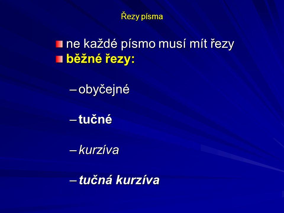 Řezy písma ne každé písmo musí mít řezy běžné řezy: –obyčejné –tučné –kurzíva –tučná kurzíva