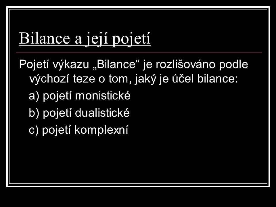 """Bilance a její pojetí Pojetí výkazu """"Bilance je rozlišováno podle výchozí teze o tom, jaký je účel bilance: a) pojetí monistické b) pojetí dualistické c) pojetí komplexní"""