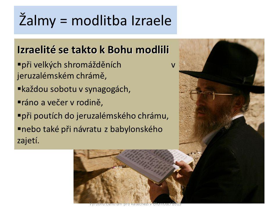 Žalmy = modlitba Izraele Izraelité se takto k Bohu modlili  při velkých shromážděních v jeruzalémském chrámě,  každou sobotu v synagogách,  ráno a