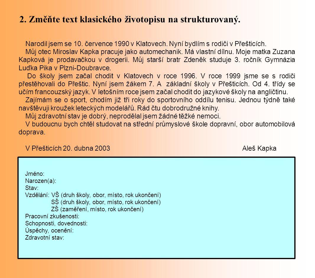 2. Změňte text klasického životopisu na strukturovaný. Narodil jsem se 10. července 1990 v Klatovech. Nyní bydlím s rodiči v Přešticích. Můj otec Miro