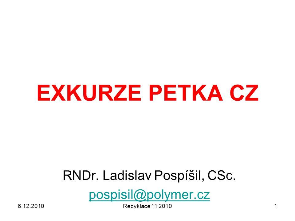 Recyklace 11 20101 RNDr. Ladislav Pospíšil, CSc. pospisil@polymer.cz 6.12.2010 EXKURZE PETKA CZ