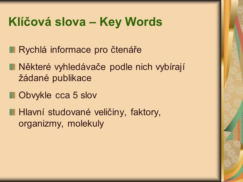 Klíčová slova – Key Words Rychlá informace pro čtenáře Některé vyhledávače podle nich vybírají žádané publikace Obvykle cca 5 slov Hlavní studované ve