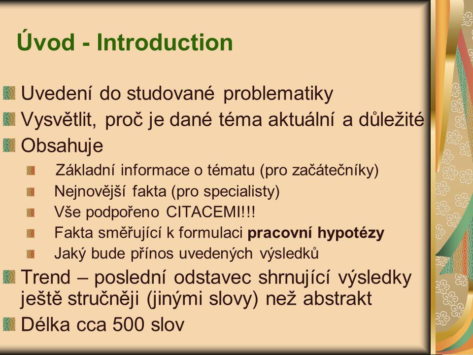 Úvod - Introduction Uvedení do studované problematiky Vysvětlit, proč je dané téma aktuální a důležité Obsahuje Základní informace o tématu (pro začát