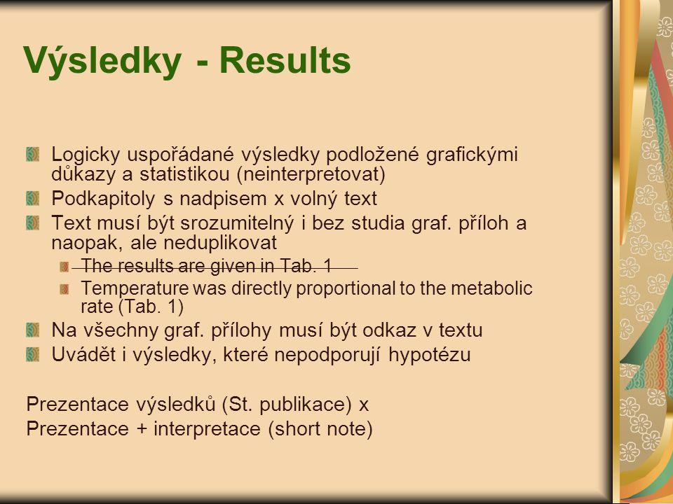 Výsledky - Results Logicky uspořádané výsledky podložené grafickými důkazy a statistikou (neinterpretovat) Podkapitoly s nadpisem x volný text Text mu