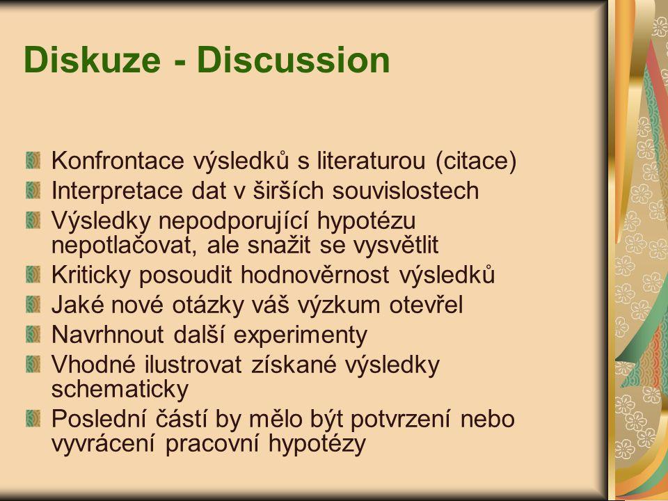 Diskuze - Discussion Konfrontace výsledků s literaturou (citace) Interpretace dat v širších souvislostech Výsledky nepodporující hypotézu nepotlačovat