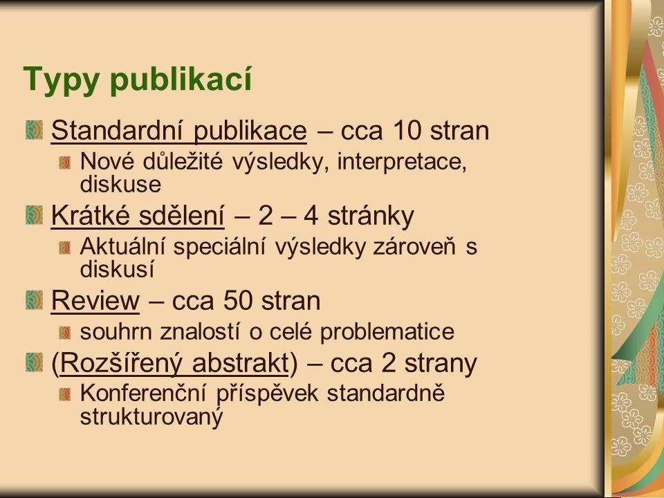 Typy publikací Standardní publikace – cca 10 stran Nové důležité výsledky, interpretace, diskuse Krátké sdělení – 2 – 4 stránky Aktuální speciální výs
