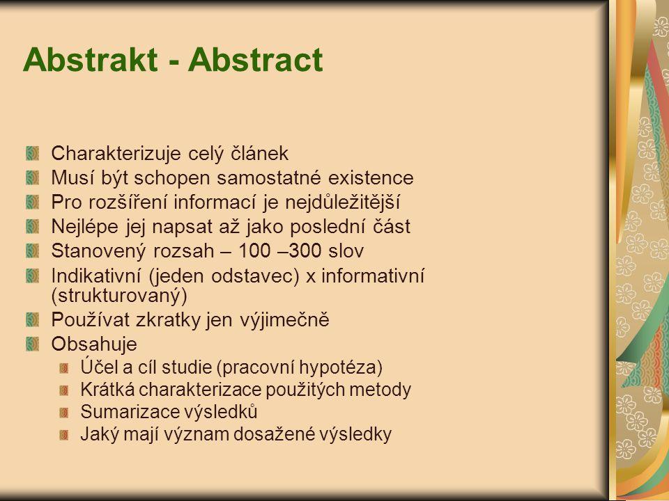 Abstrakt - Abstract Charakterizuje celý článek Musí být schopen samostatné existence Pro rozšíření informací je nejdůležitější Nejlépe jej napsat až j