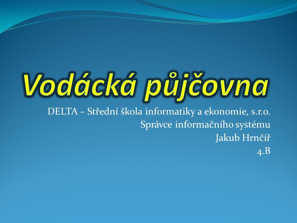 DELTA – Střední škola informatiky a ekonomie, s.r.o. Správce informačního systému Jakub Hrnčíř 4.B