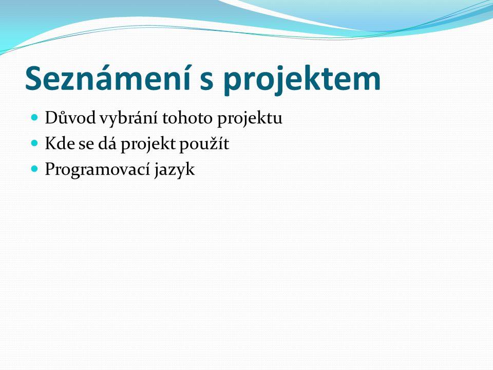 Seznámení s projektem Důvod vybrání tohoto projektu Kde se dá projekt použít Programovací jazyk