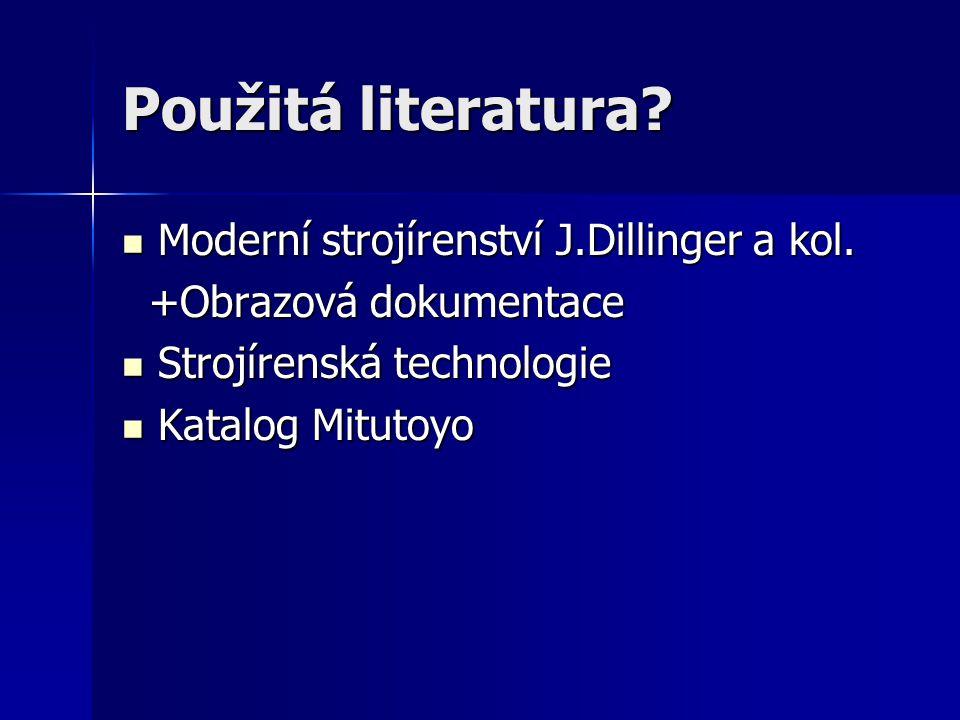 Použitá literatura? Moderní strojírenství J.Dillinger a kol. Moderní strojírenství J.Dillinger a kol. +Obrazová dokumentace +Obrazová dokumentace Stro