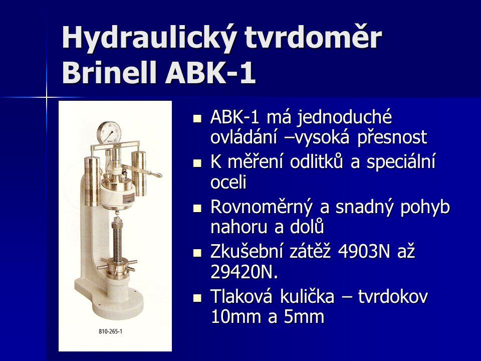 Hydraulický tvrdoměr Brinell ABK-1 ABK-1 má jednoduché ovládání –vysoká přesnost ABK-1 má jednoduché ovládání –vysoká přesnost K měření odlitků a spec