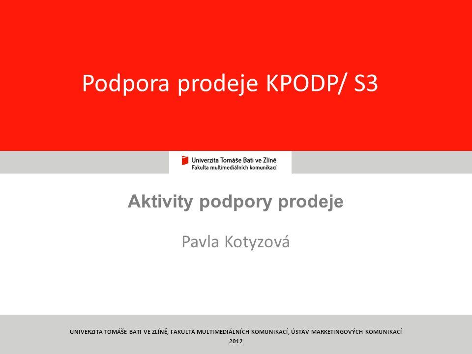 1 Podpora prodeje KPODP/ S3 Aktivity podpory prodeje Pavla Kotyzová UNIVERZITA TOMÁŠE BATI VE ZLÍNĚ, FAKULTA MULTIMEDIÁLNÍCH KOMUNIKACÍ, ÚSTAV MARKETI